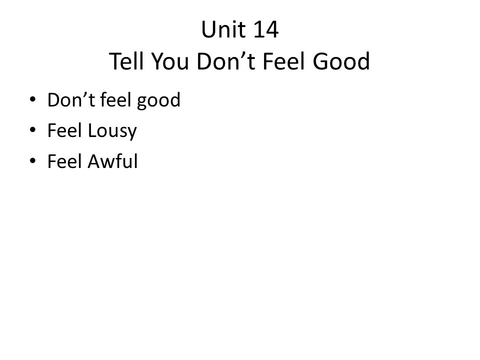 Unit 14 Tell You Don't Feel Good