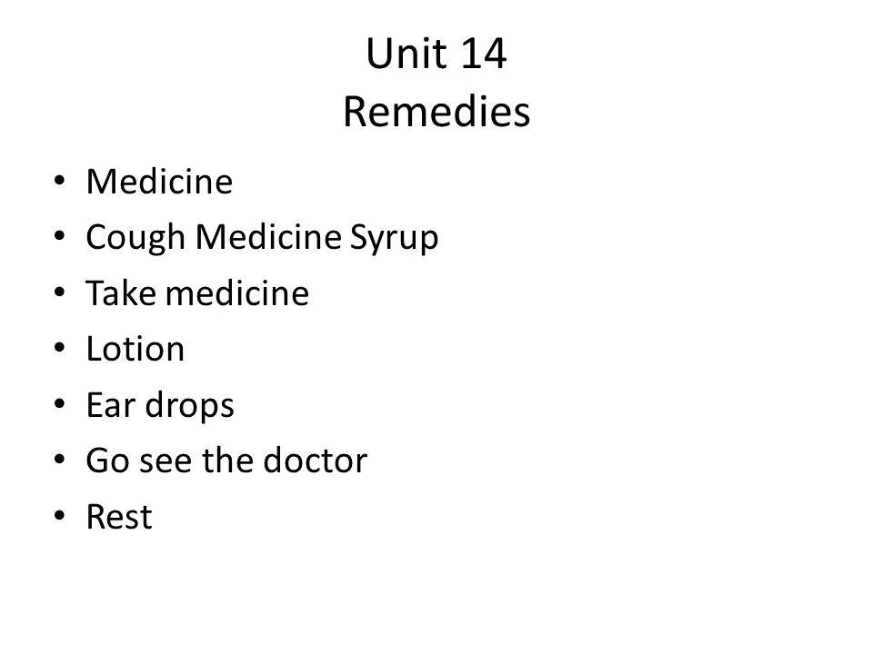 Unit 14 Remedies Medicine Cough Medicine Syrup Take medicine Lotion