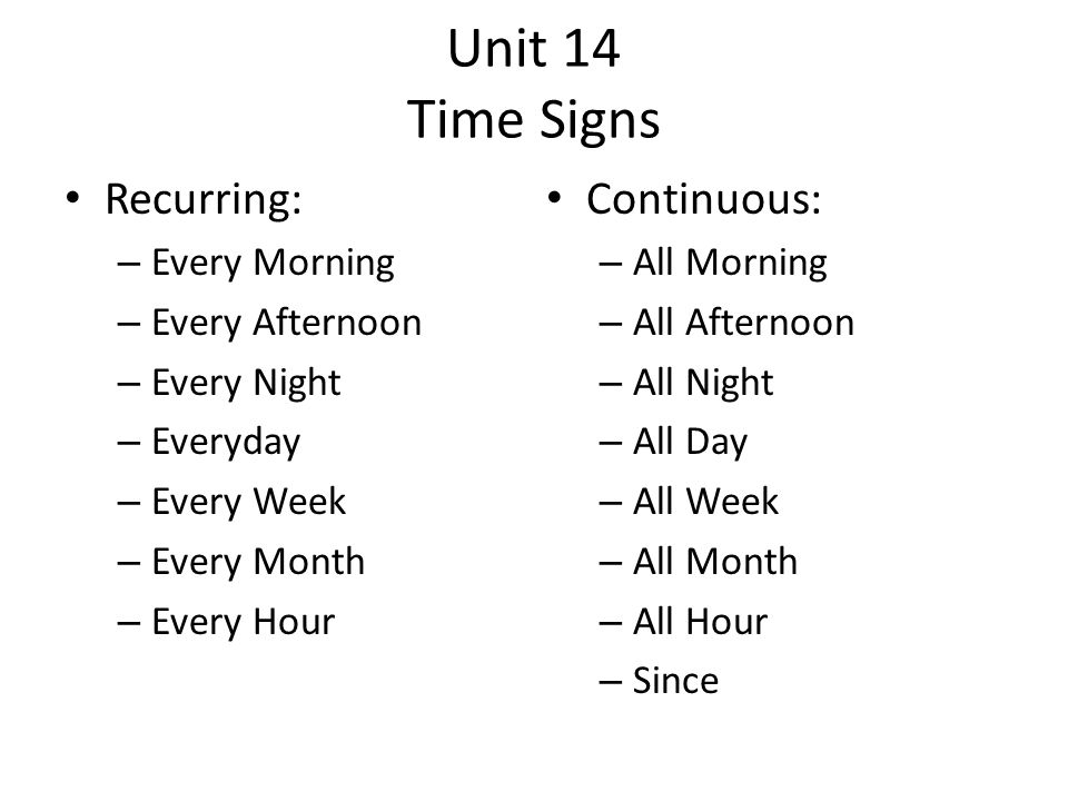 Unit 14 Time Signs Recurring: Continuous: Every Morning All Morning