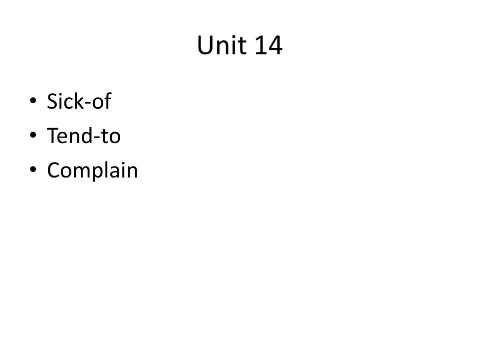 Unit 14 Sick-of Tend-to Complain