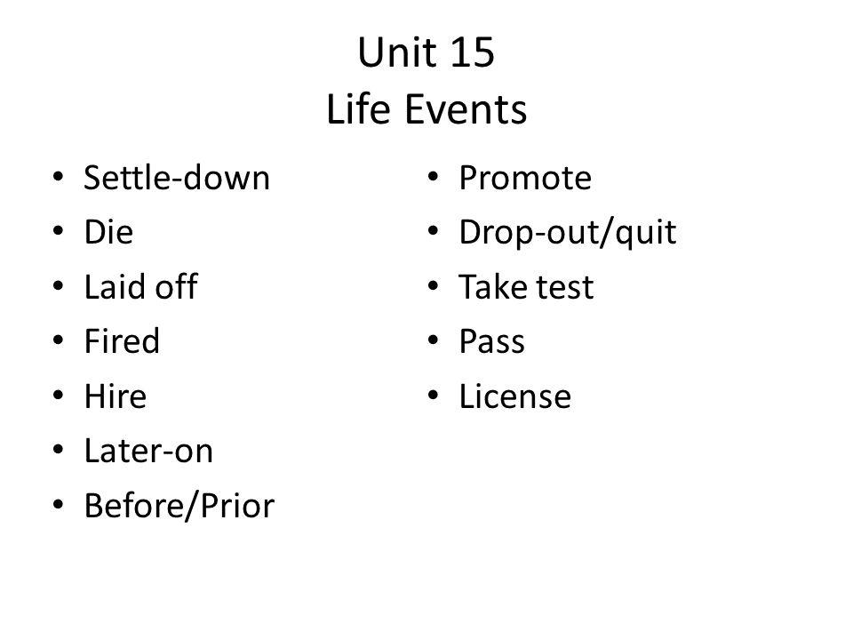 Unit 15 Life Events Settle-down Promote Die Drop-out/quit Laid off