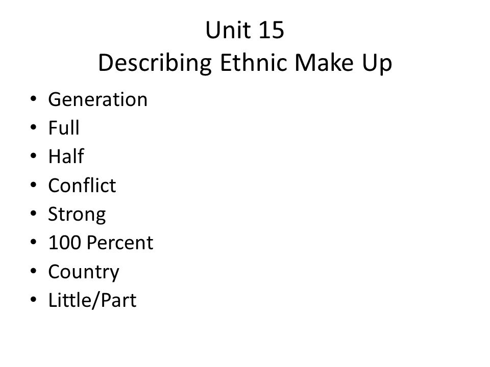 Unit 15 Describing Ethnic Make Up