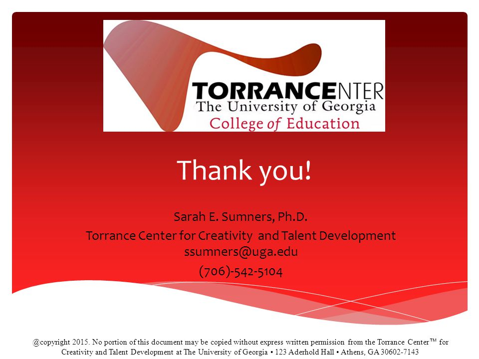 Torrance Center for Creativity and Talent Development ssumners@uga.edu