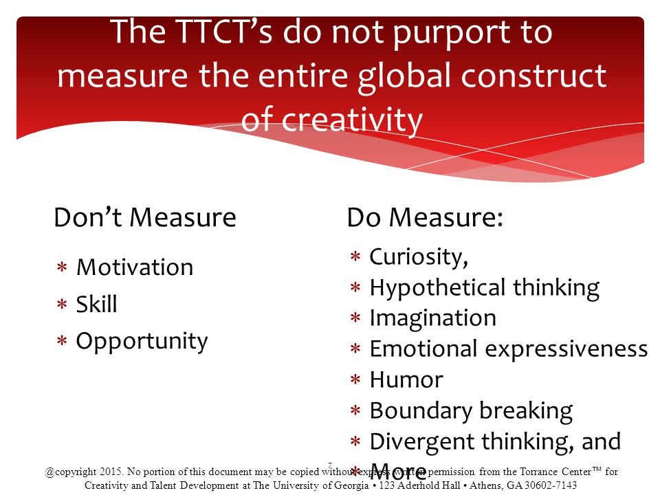 The TTCT's do not purport to measure the entire global construct of creativity
