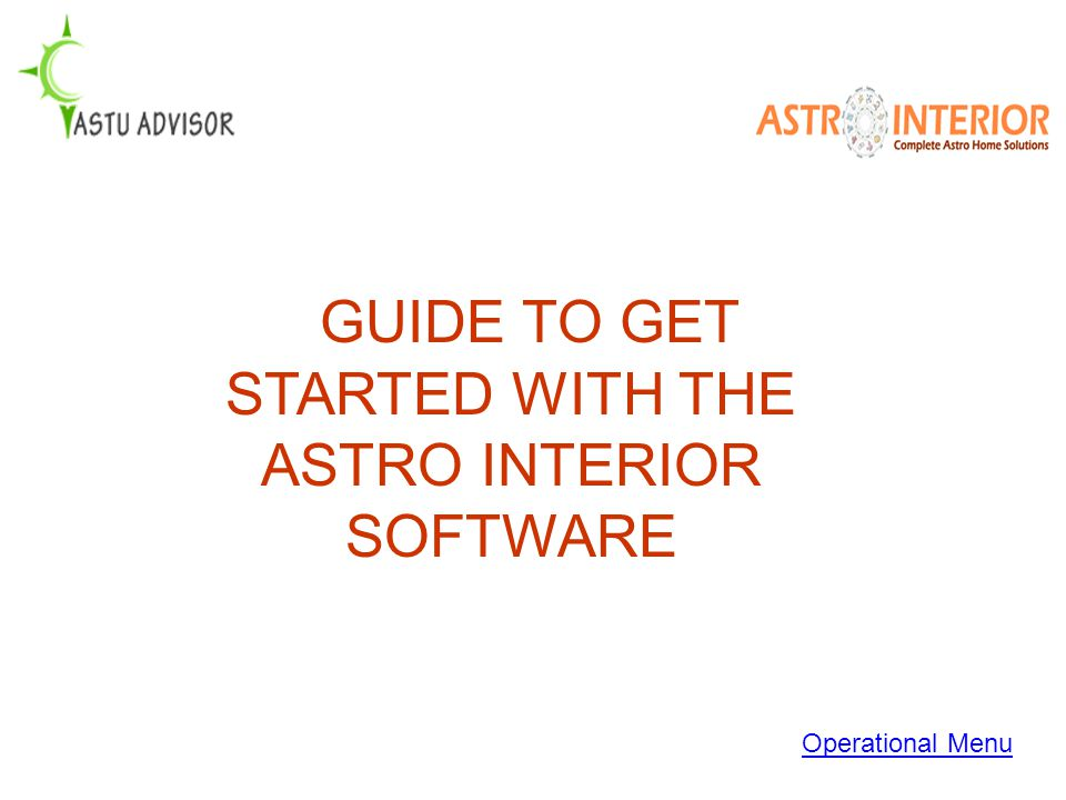 GUIDE TO GET STARTED WITH THE ASTRO INTERIOR SOFTWARE