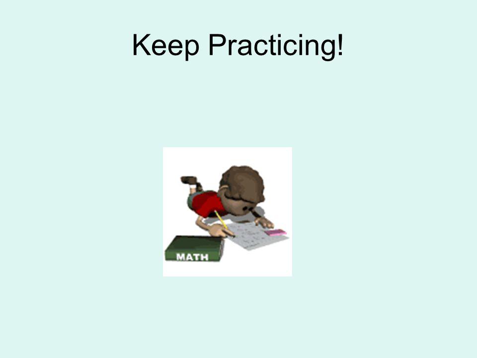Keep Practicing!