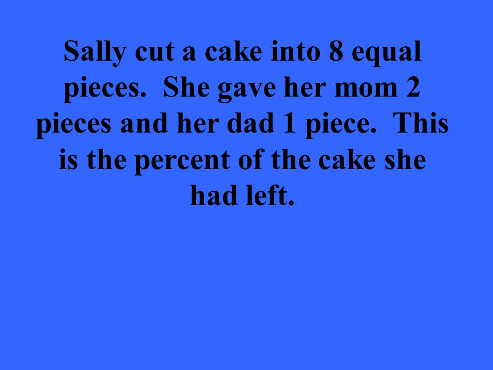 Sally cut a cake into 8 equal pieces