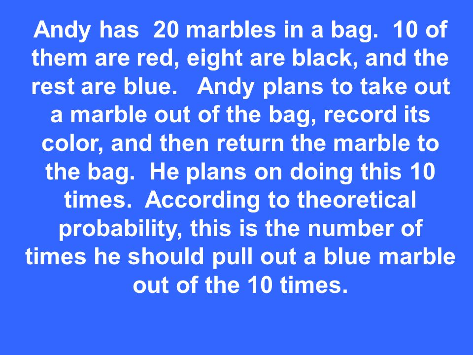 Andy has 20 marbles in a bag