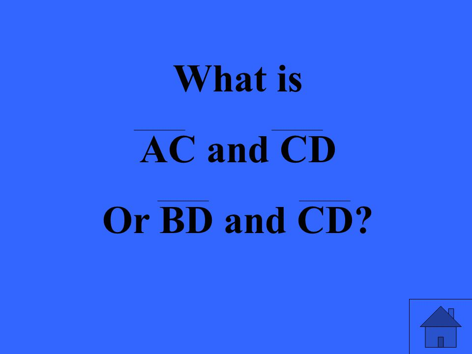What is AC and CD Or BD and CD