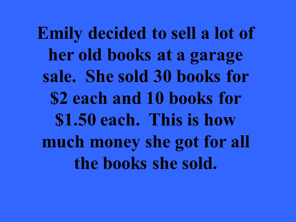 Emily decided to sell a lot of her old books at a garage sale