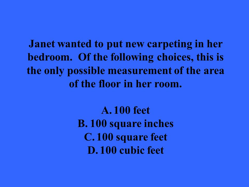 Janet wanted to put new carpeting in her bedroom