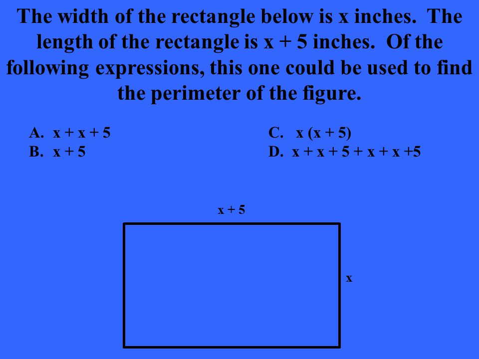 The width of the rectangle below is x inches