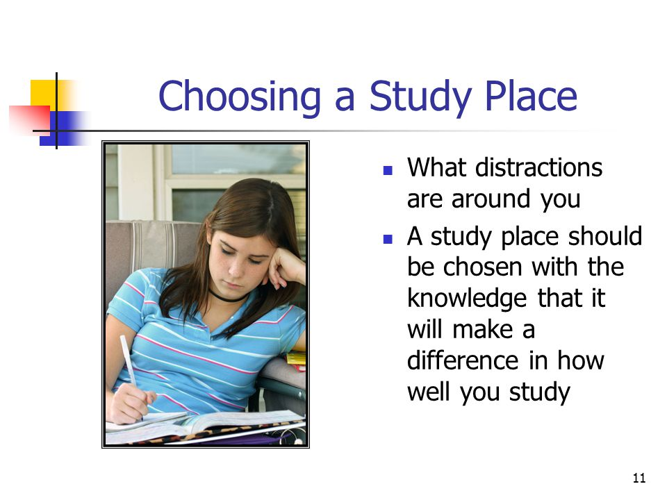 Choosing a Study Place What distractions are around you