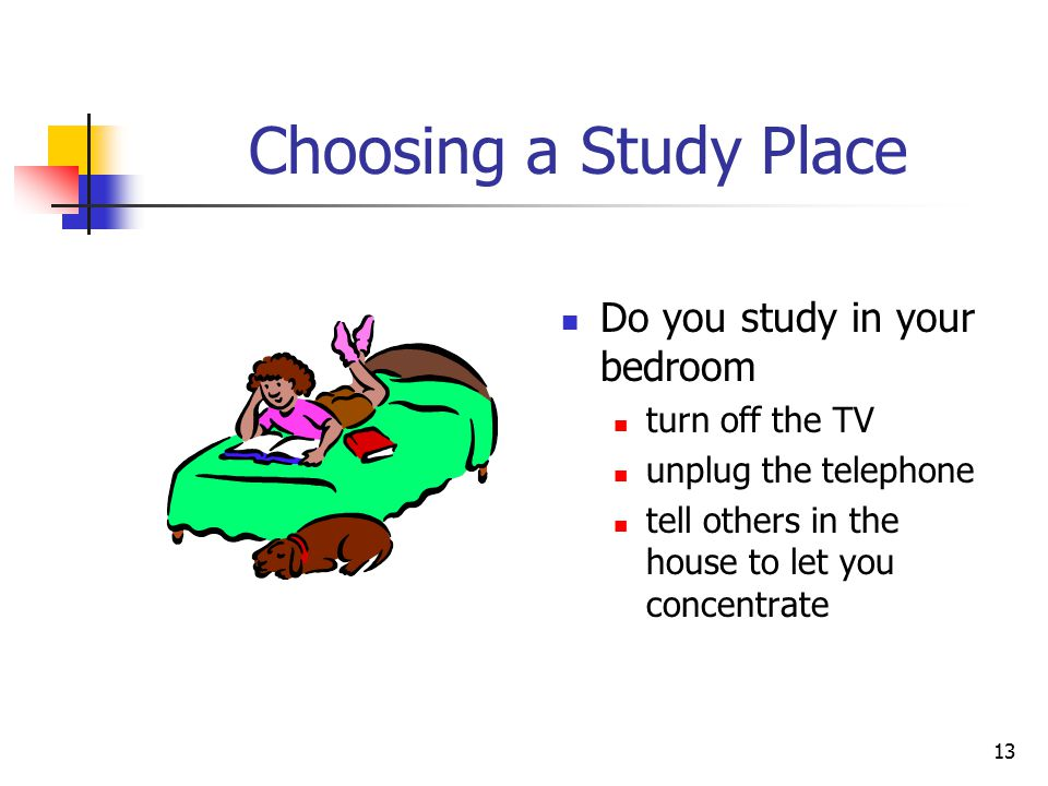 Choosing a Study Place Do you study in your bedroom turn off the TV