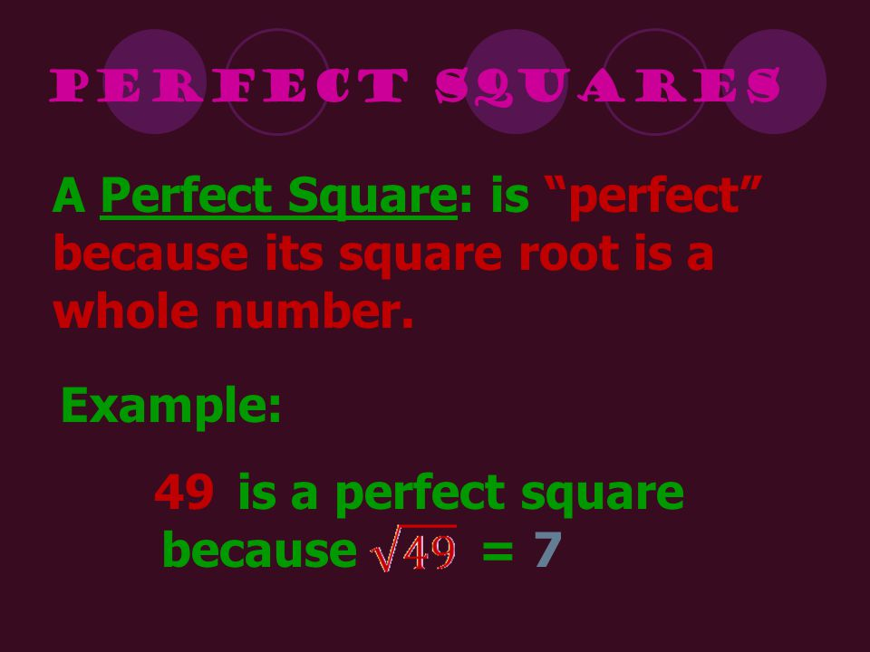 is a perfect square because = 7 49