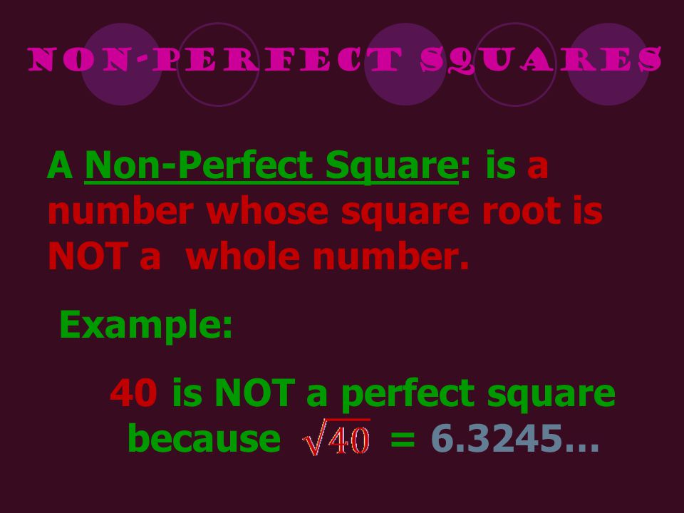 is NOT a perfect square because = 6.3245… 40