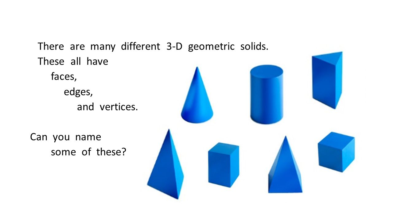 There are many different 3-D geometric solids