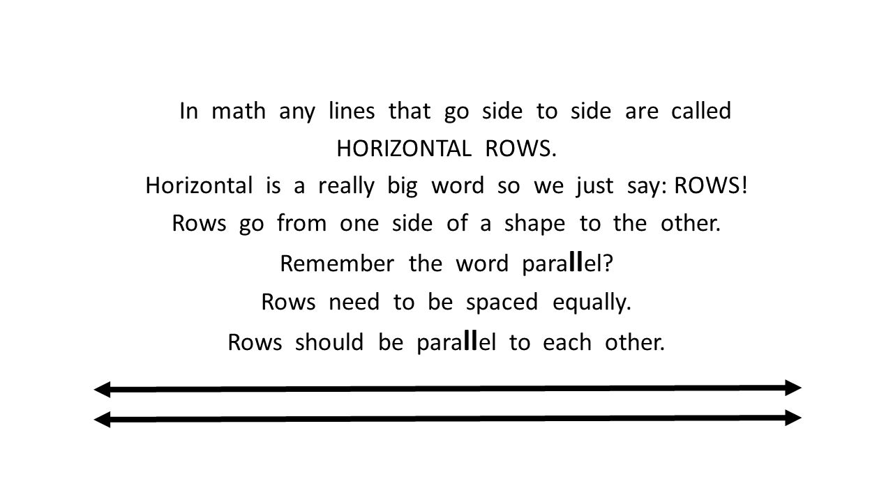 In math any lines that go side to side are called HORIZONTAL ROWS