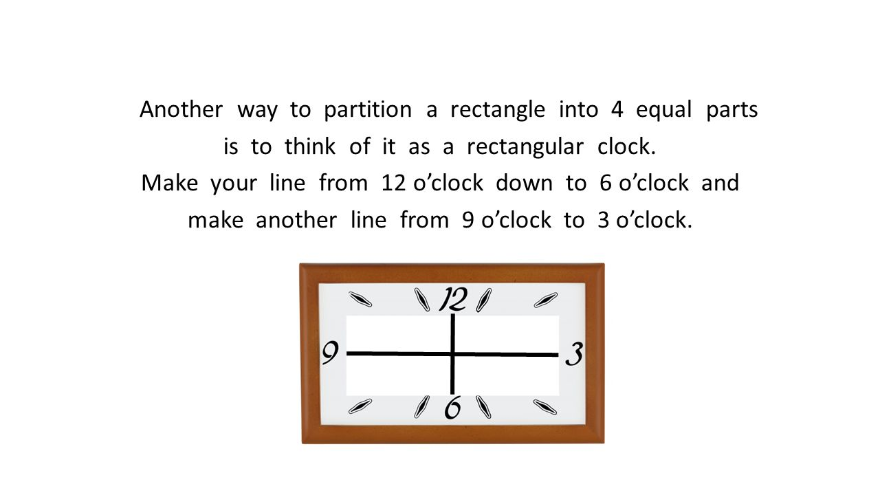 Another way to partition a rectangle into 4 equal parts is to think of it as a rectangular clock.