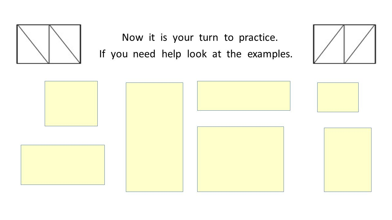 Now it is your turn to practice. If you need help look at the examples.