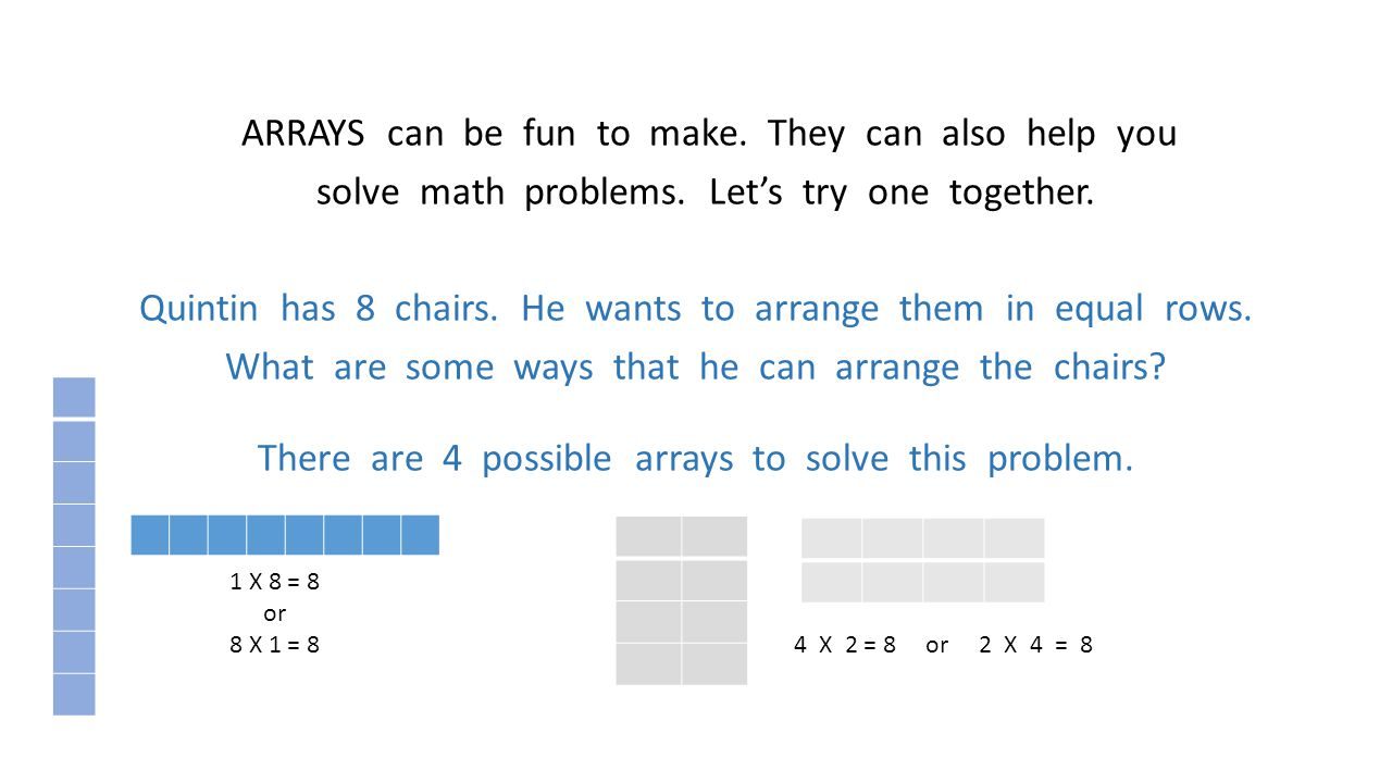 ARRAYS can be fun to make. They can also help you solve math problems