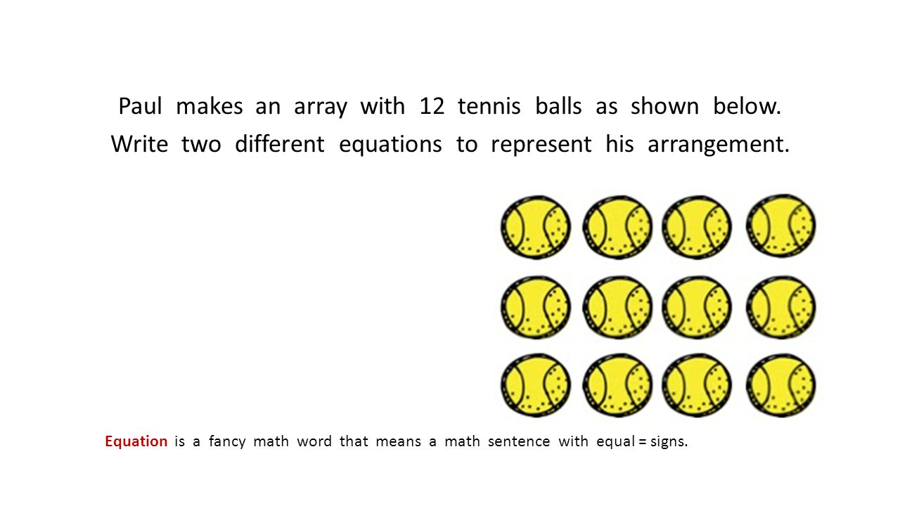 Paul makes an array with 12 tennis balls as shown below