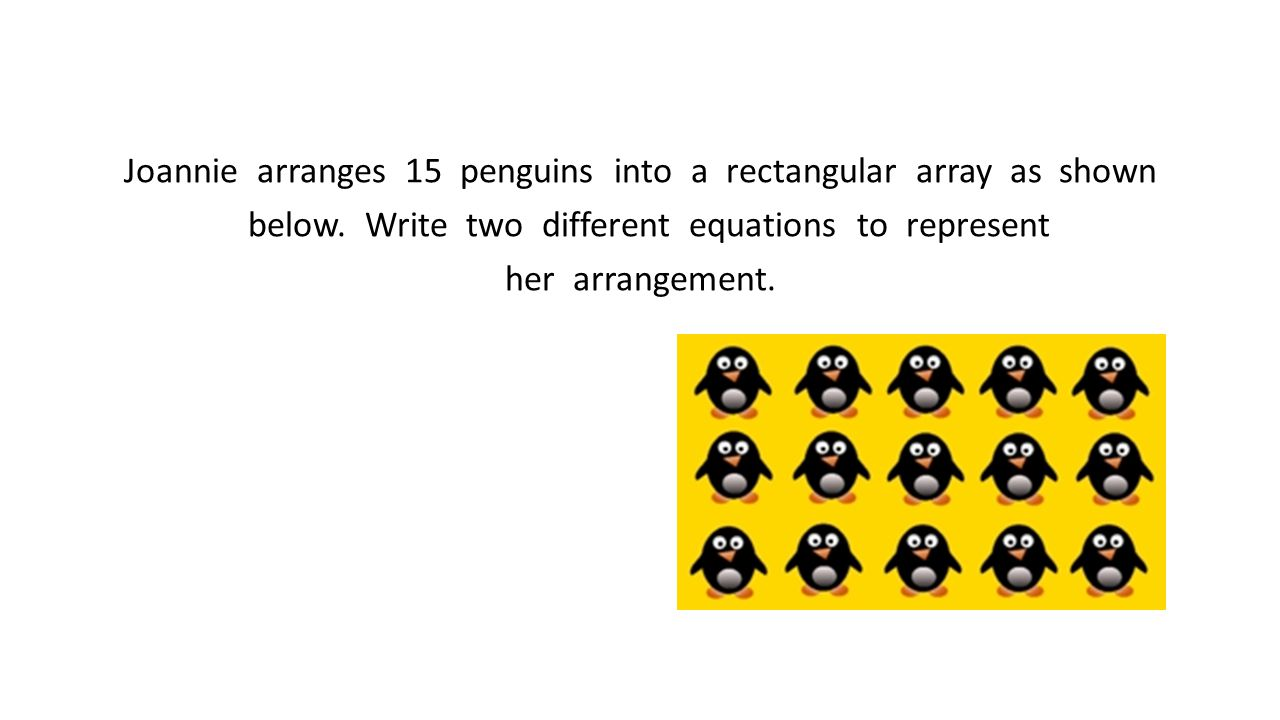 Joannie arranges 15 penguins into a rectangular array as shown below