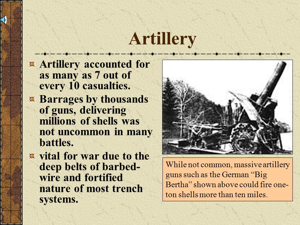 Artillery Artillery accounted for as many as 7 out of every 10 casualties.