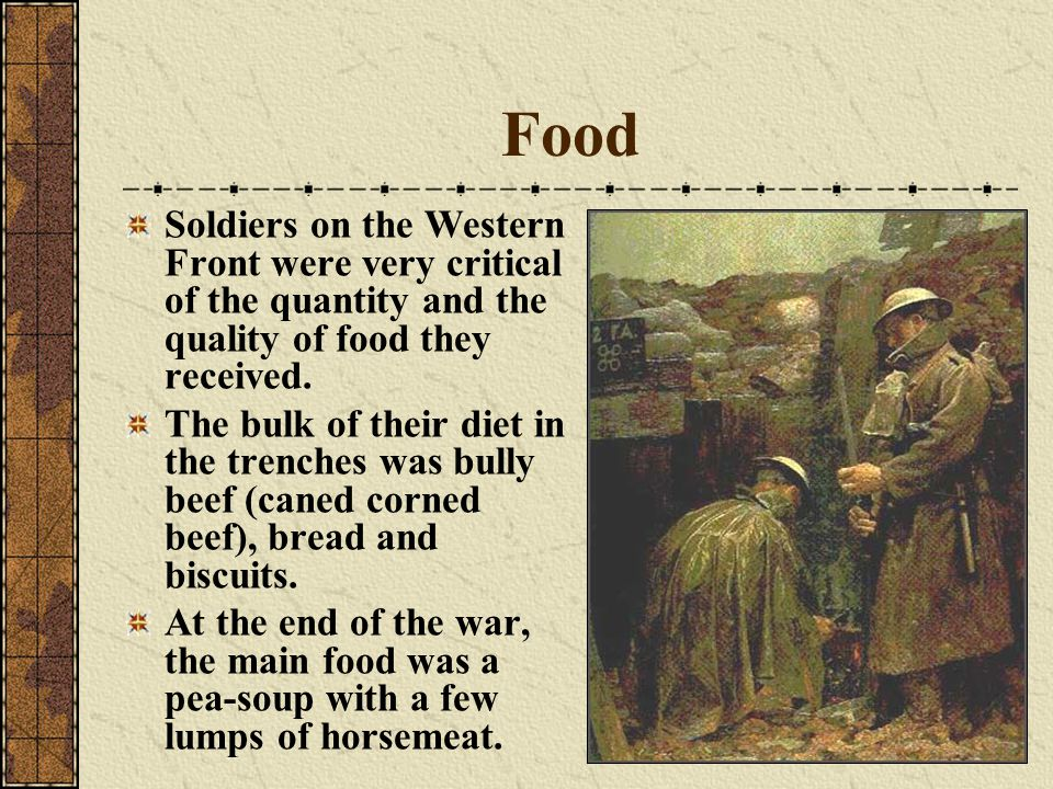 Food Soldiers on the Western Front were very critical of the quantity and the quality of food they received.