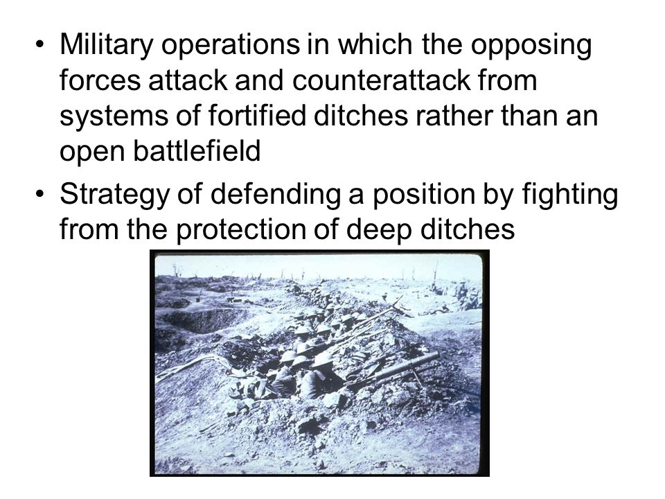 Military operations in which the opposing forces attack and counterattack from systems of fortified ditches rather than an open battlefield