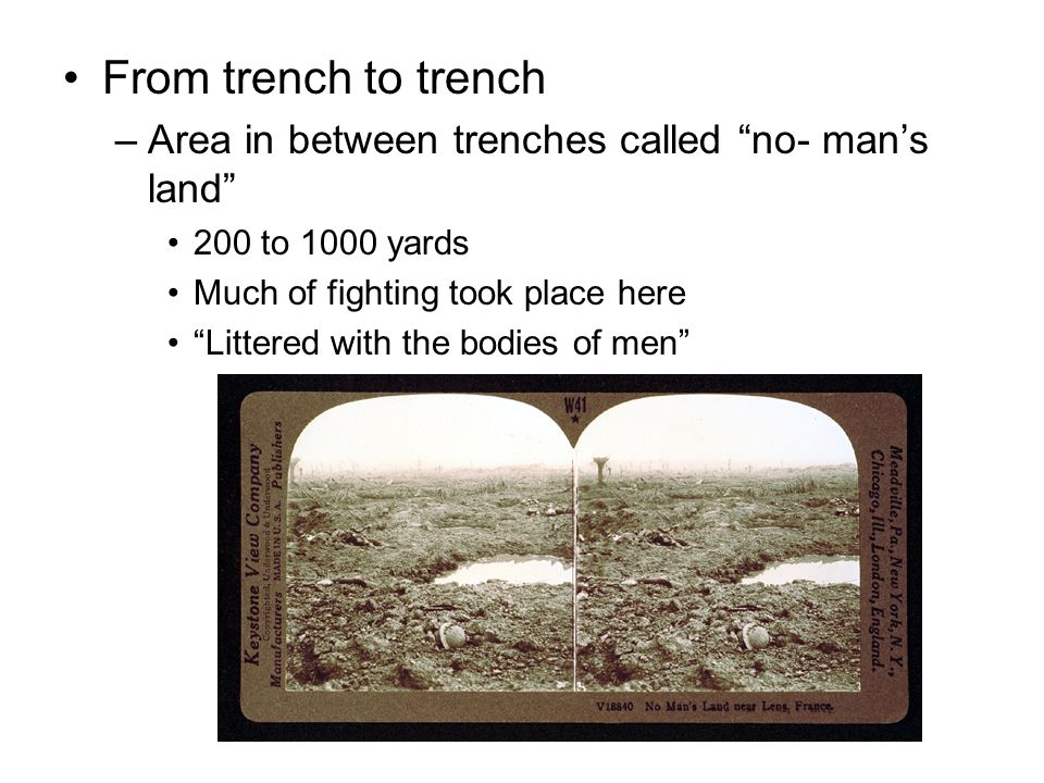 From trench to trench Area in between trenches called no- man's land