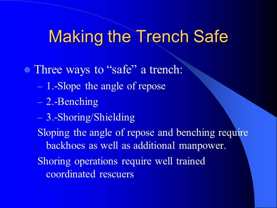 Making the Trench Safe Three ways to safe a trench: