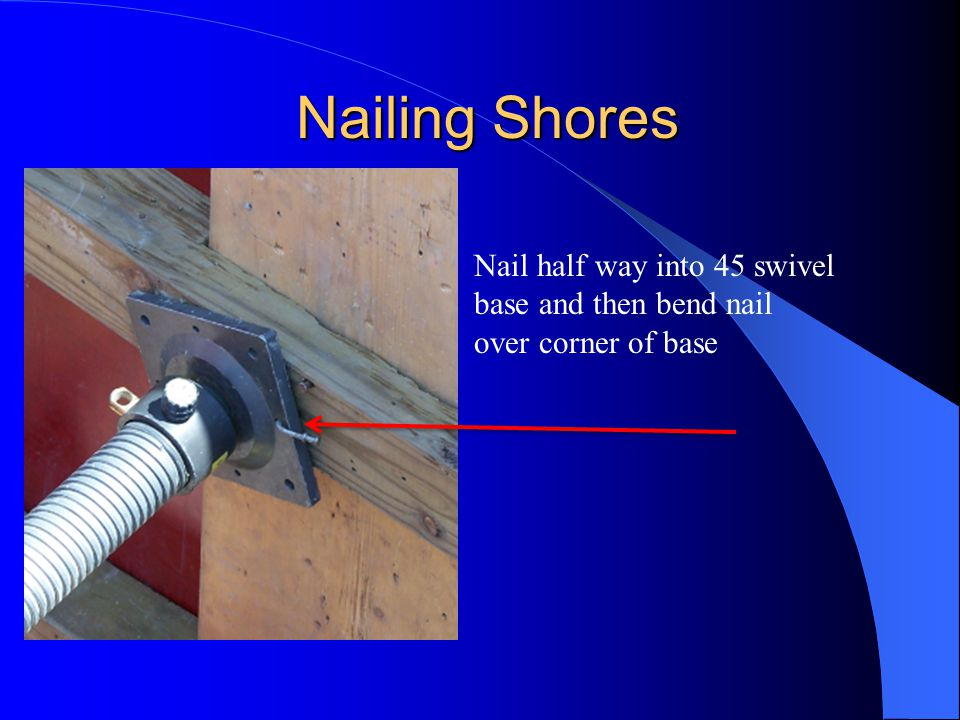 Nailing Shores Nail half way into 45 swivel base and then bend nail over corner of base