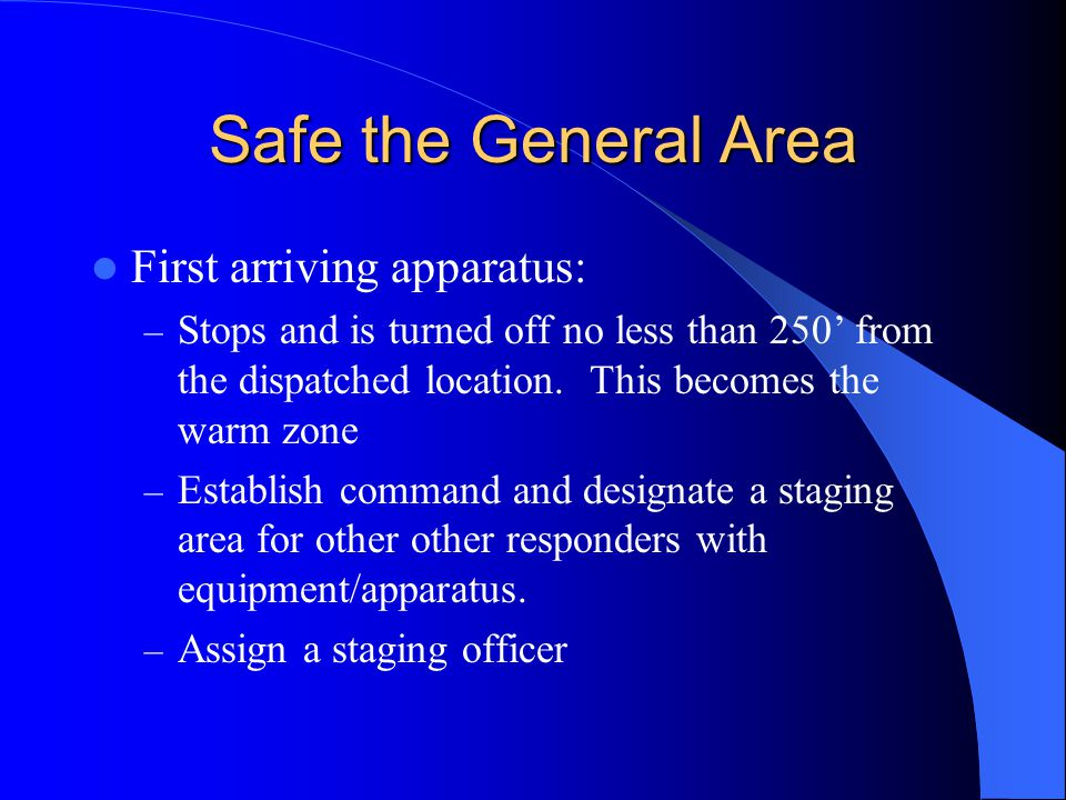 Safe the General Area First arriving apparatus: