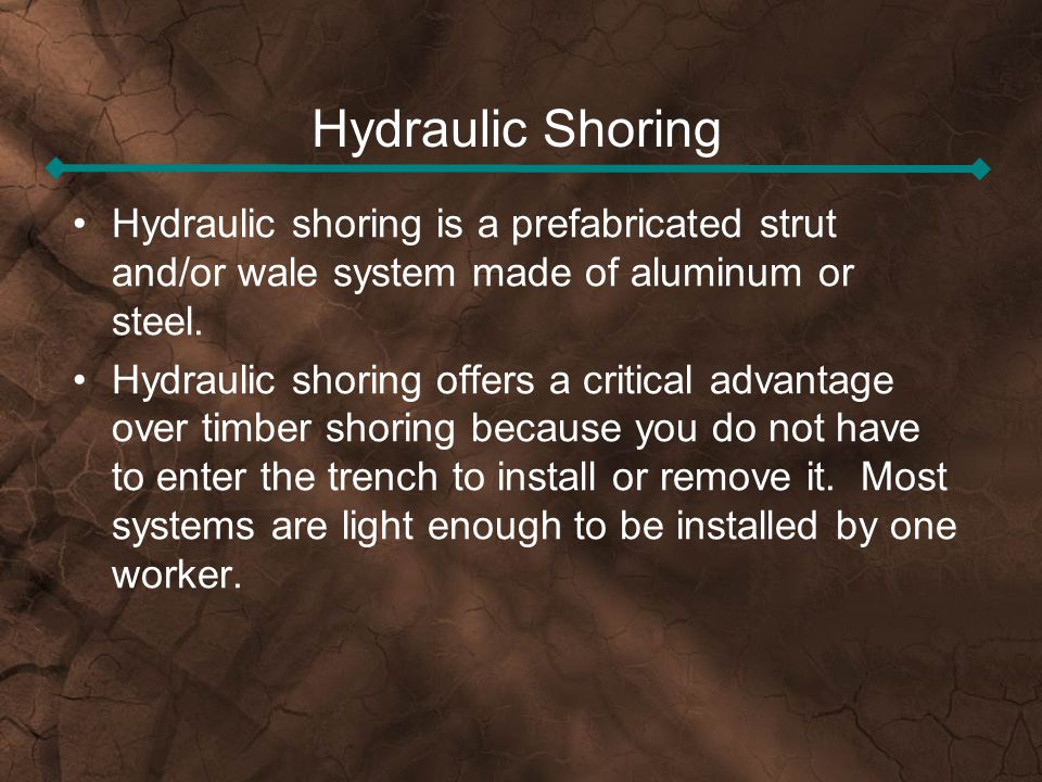 Hydraulic Shoring Hydraulic shoring is a prefabricated strut and/or wale system made of aluminum or steel.