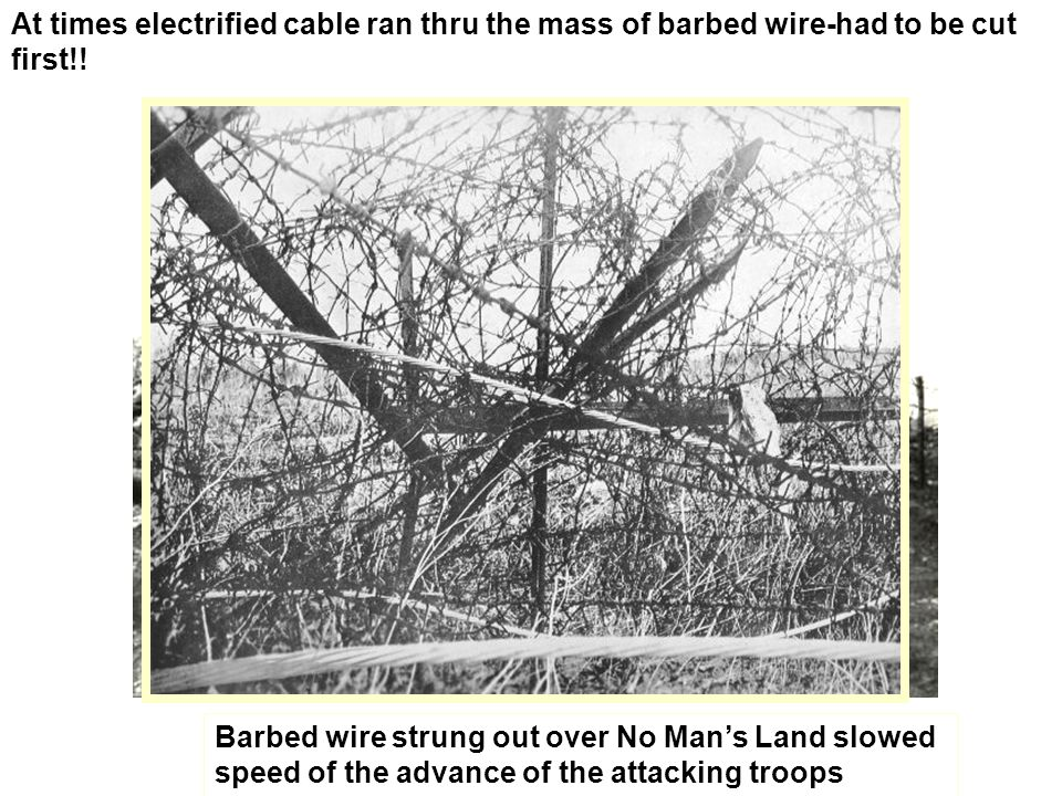 At times electrified cable ran thru the mass of barbed wire-had to be cut first!!