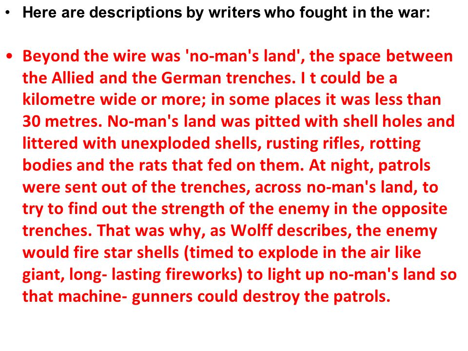 Here are descriptions by writers who fought in the war: