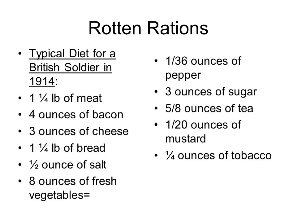 Rotten Rations Typical Diet for a British Soldier in 1914: