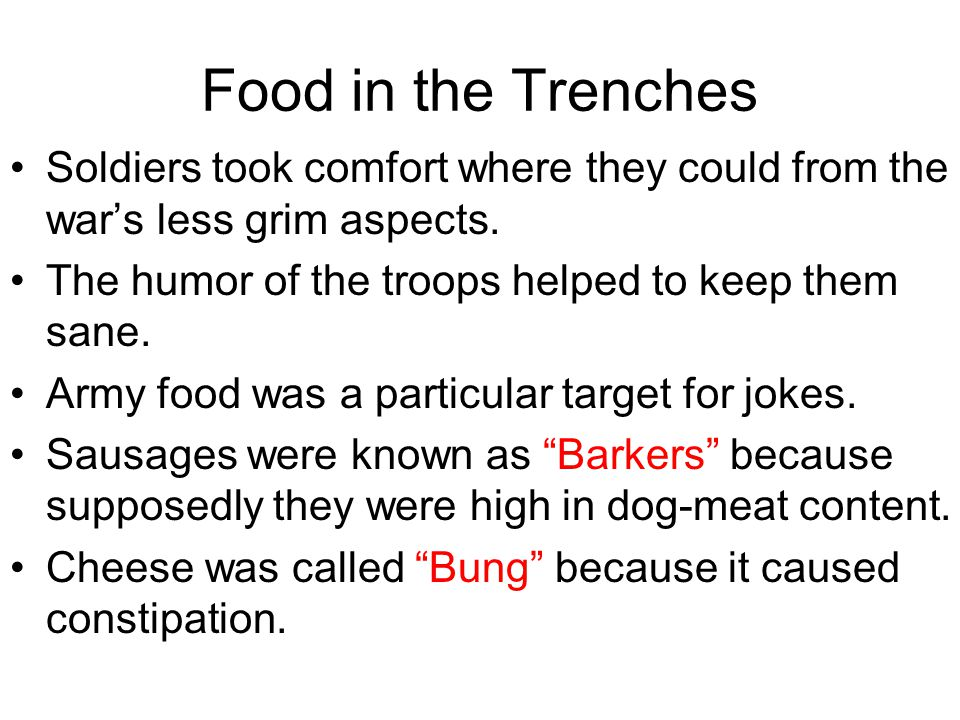 Food in the Trenches Soldiers took comfort where they could from the war's less grim aspects. The humor of the troops helped to keep them sane.