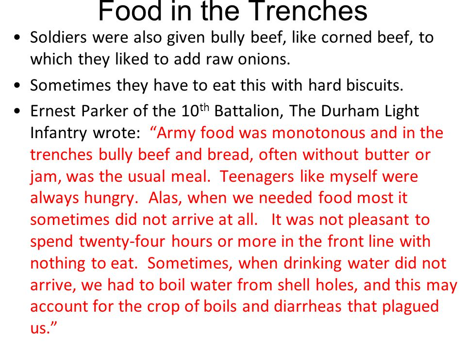 Food in the Trenches Soldiers were also given bully beef, like corned beef, to which they liked to add raw onions.