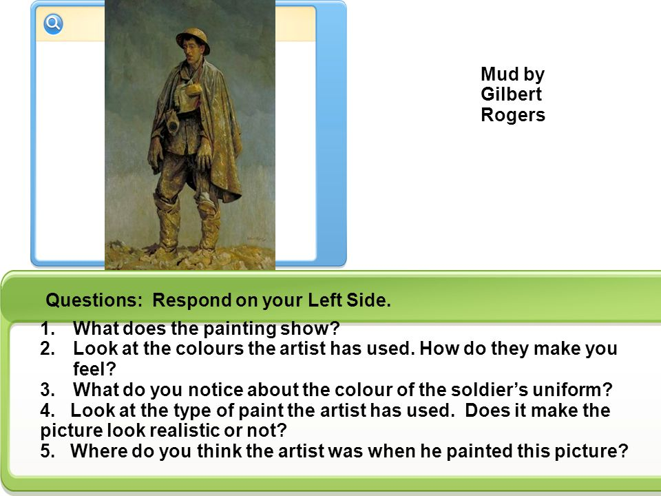 Mud by Gilbert Rogers Questions: Respond on your Left Side. What does the painting show
