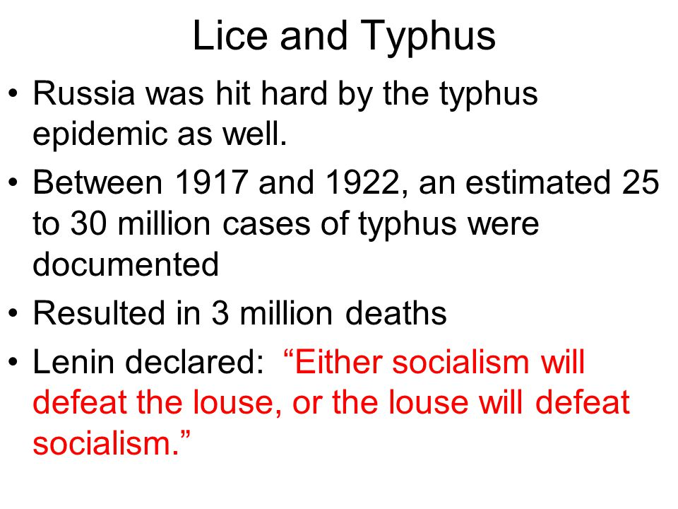 Lice and Typhus Russia was hit hard by the typhus epidemic as well.
