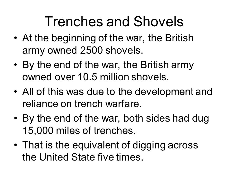 Trenches and Shovels At the beginning of the war, the British army owned 2500 shovels.