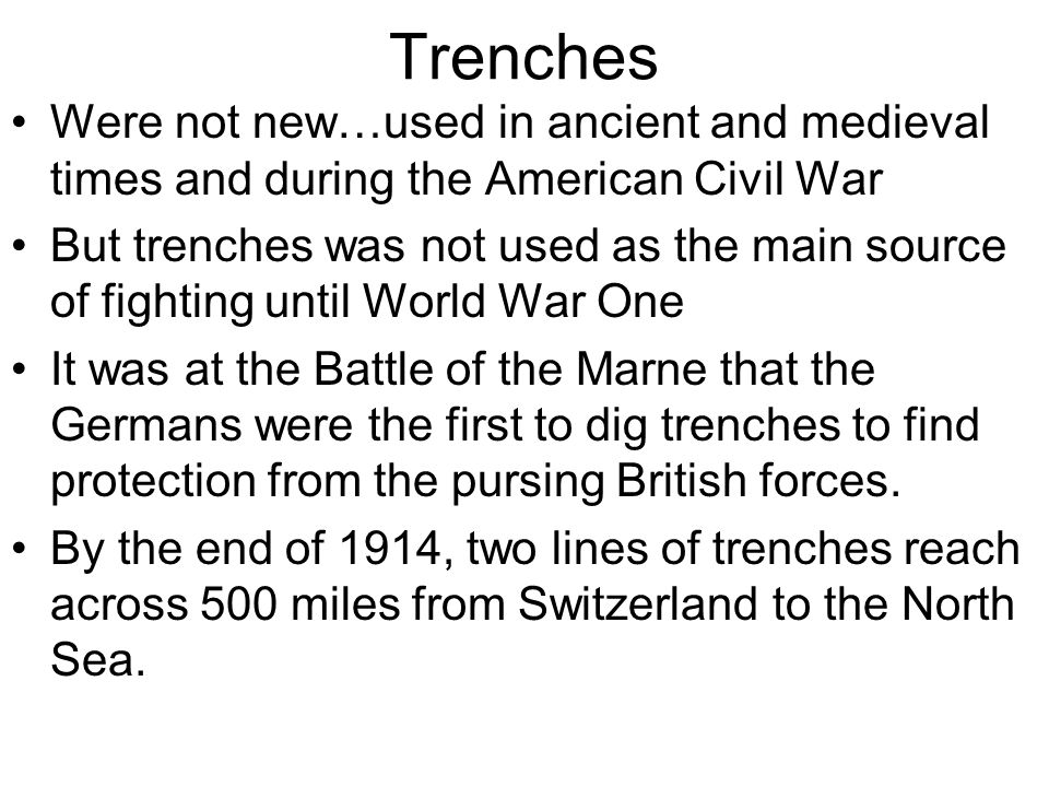 Trenches Were not new…used in ancient and medieval times and during the American Civil War.