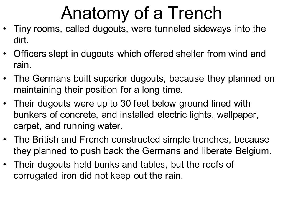 Anatomy of a Trench Tiny rooms, called dugouts, were tunneled sideways into the dirt.