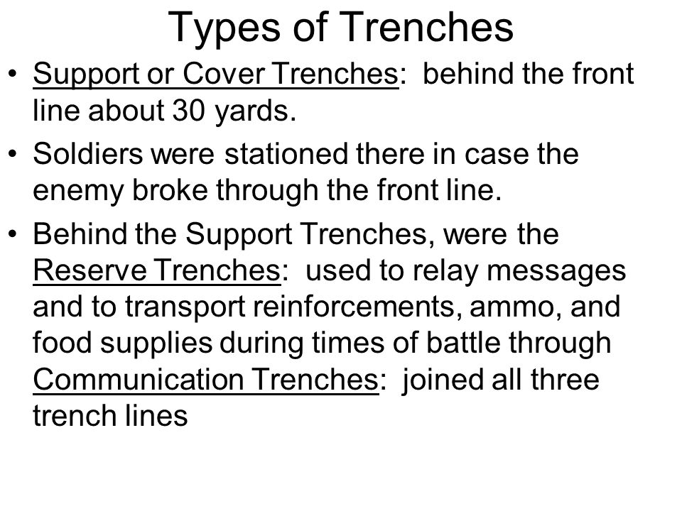 Types of Trenches Support or Cover Trenches: behind the front line about 30 yards.