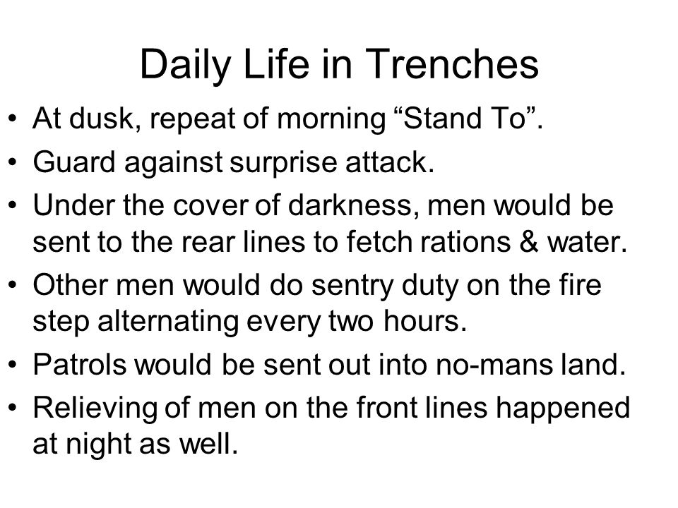 Daily Life in Trenches At dusk, repeat of morning Stand To .