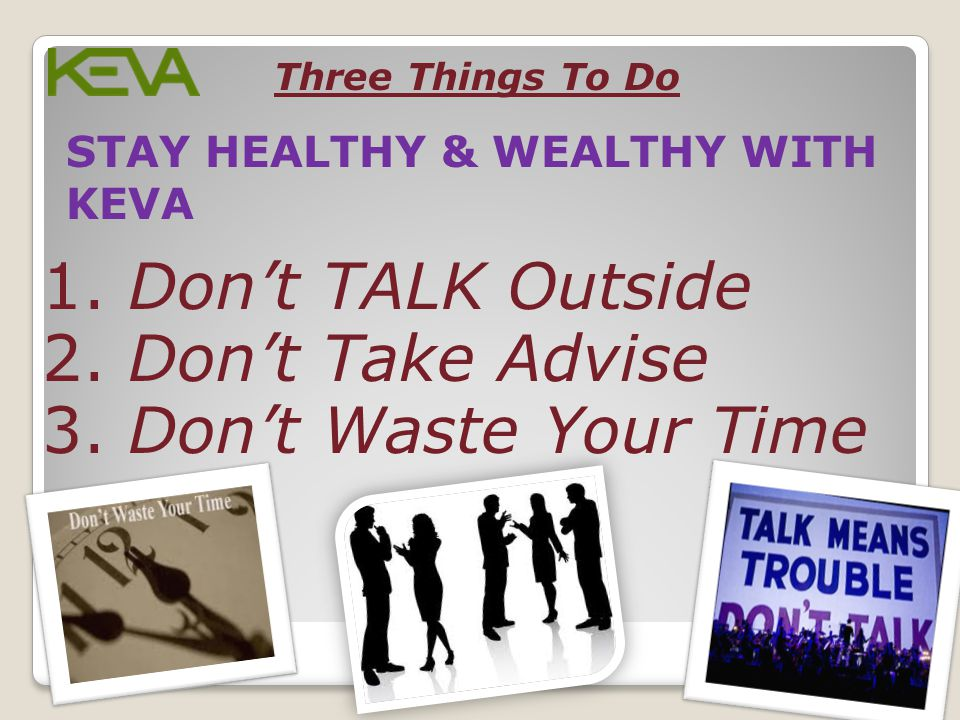 1. Don't TALK Outside 2. Don't Take Advise 3. Don't Waste Your Time