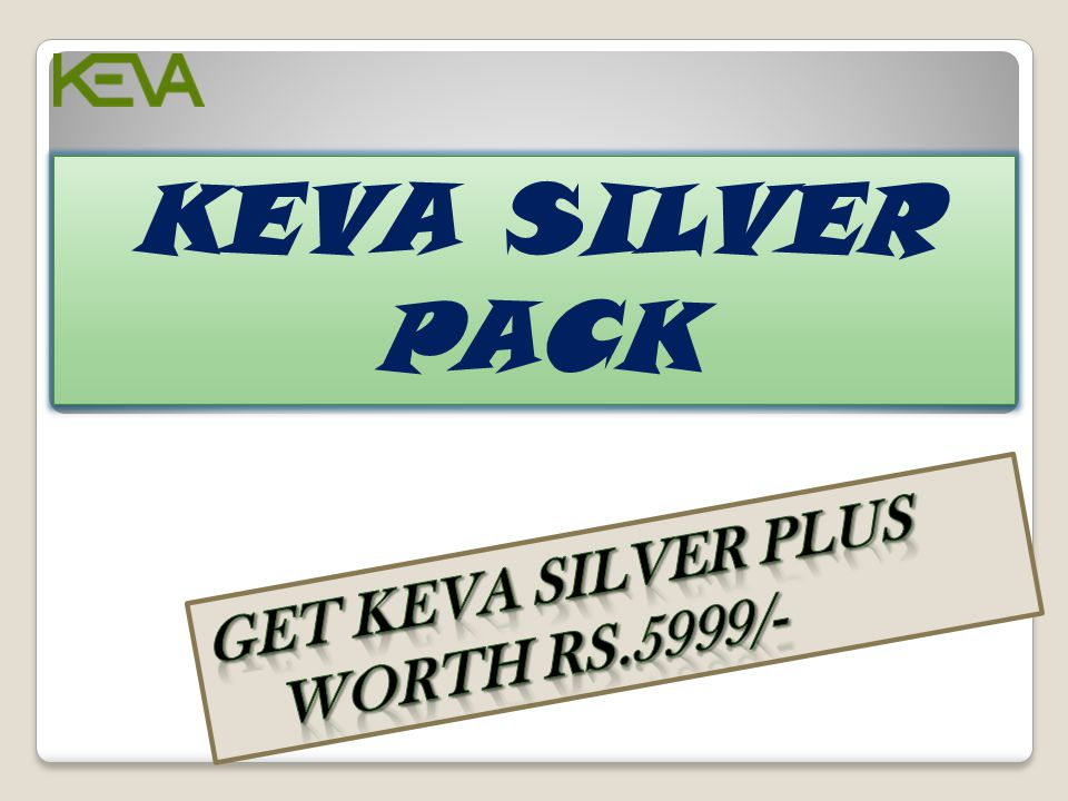 KEVA SILVER PACK MRP: Rs.5999/- Get Keva Silver Plus Worth Rs.5999/-