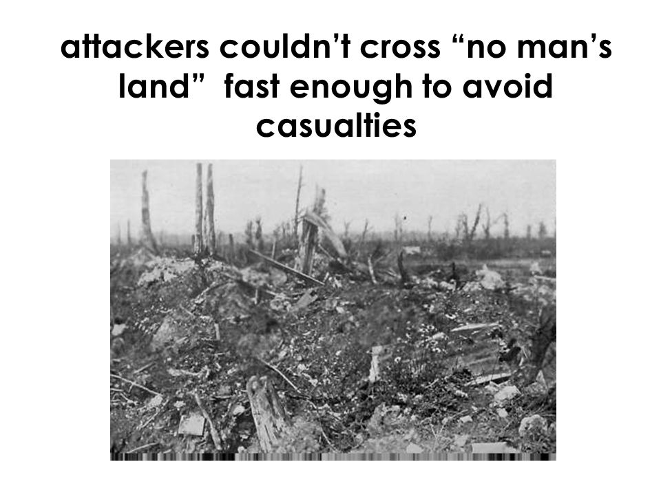 attackers couldn't cross no man's land fast enough to avoid casualties